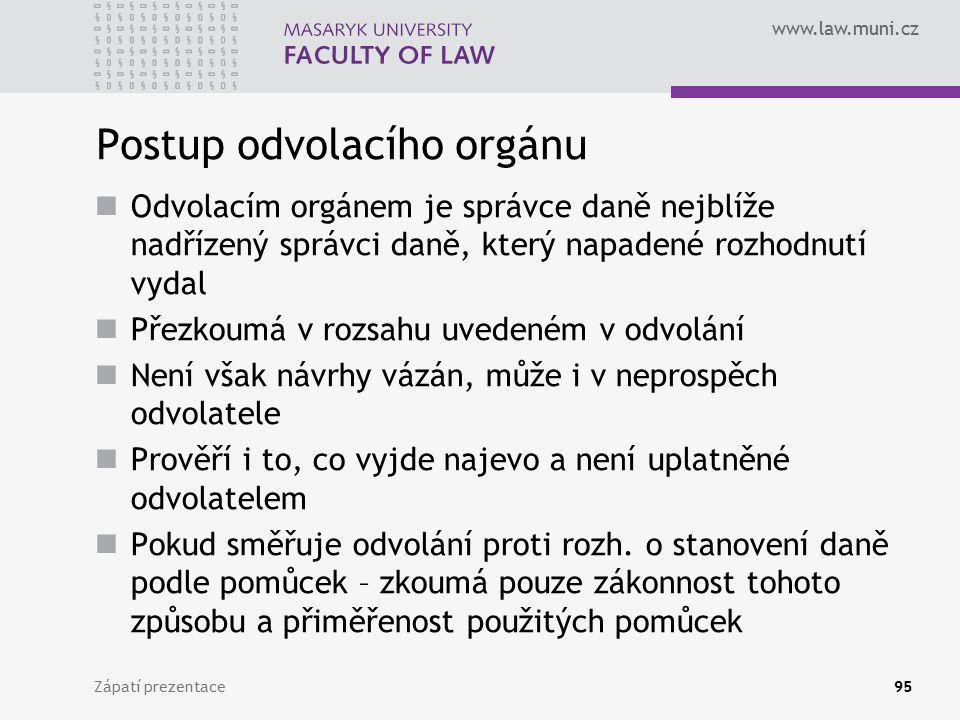 www.law.muni.cz Postup odvolacího orgánu Odvolacím orgánem je správce daně nejblíže nadřízený správci daně, který napadené rozhodnutí vydal Přezkoumá