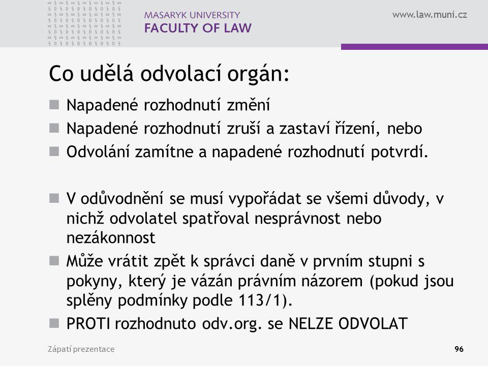 www.law.muni.cz Co udělá odvolací orgán: Napadené rozhodnutí změní Napadené rozhodnutí zruší a zastaví řízení, nebo Odvolání zamítne a napadené rozhod