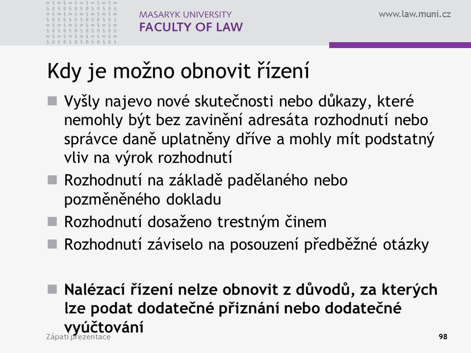 www.law.muni.cz Kdy je možno obnovit řízení Vyšly najevo nové skutečnosti nebo důkazy, které nemohly být bez zavinění adresáta rozhodnutí nebo správce