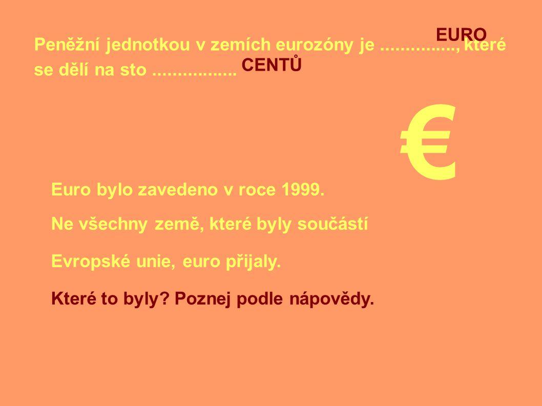 Peněžní jednotkou v zemích eurozóny je..............., které se dělí na sto.................