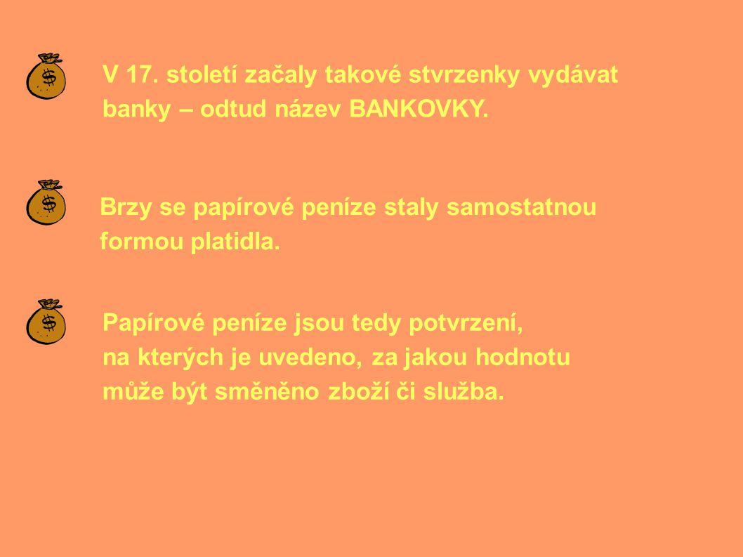 V 17.století začaly takové stvrzenky vydávat banky – odtud název BANKOVKY.