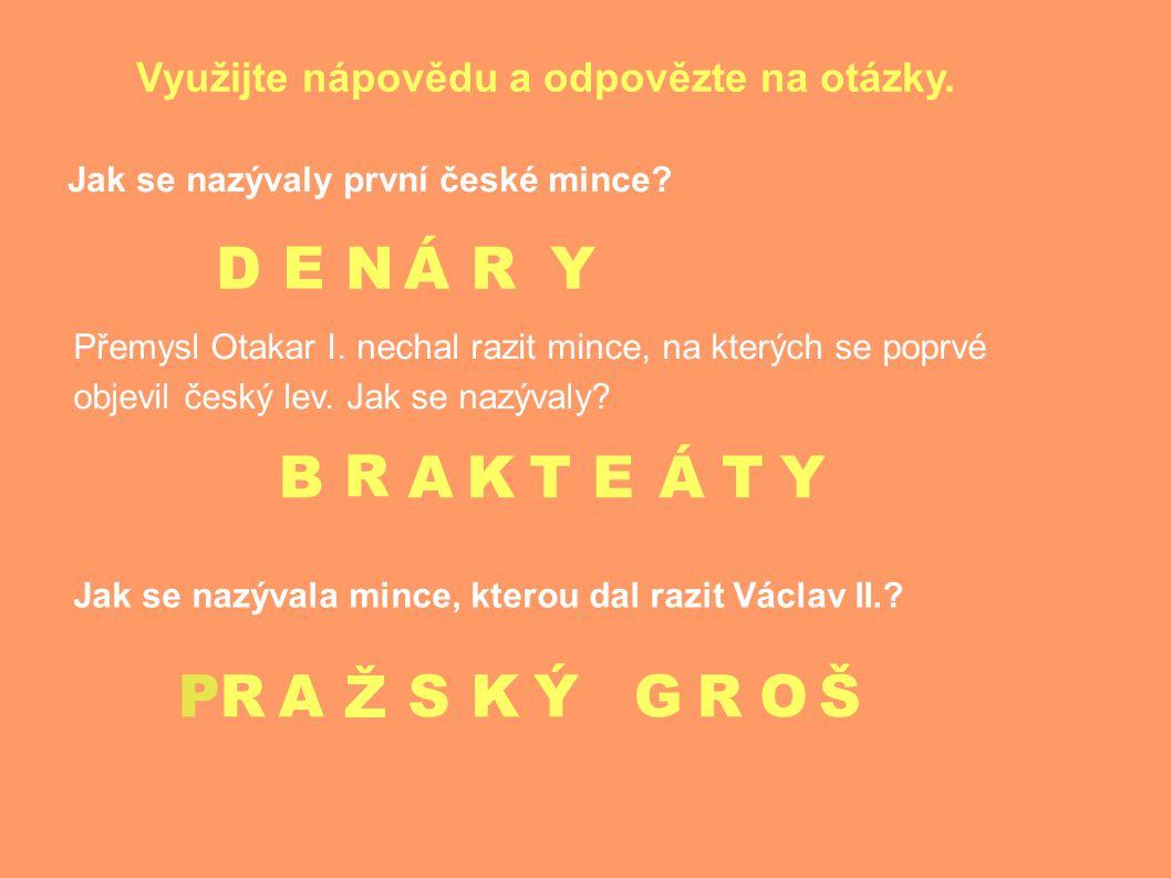 D E NÁRY Využijte nápovědu a odpovězte na otázky.Jak se nazývaly první české mince.