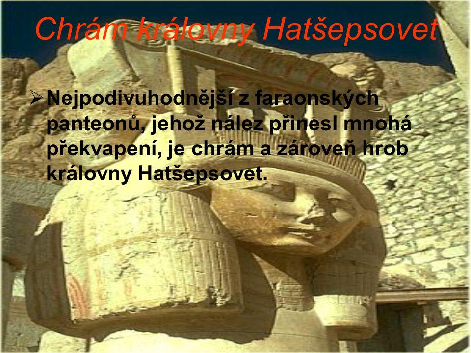 Chrám královny Hatšepsovet  Nejpodivuhodnější z faraonských panteonů, jehož nález přinesl mnohá překvapení, je chrám a zároveň hrob královny Hatšepso