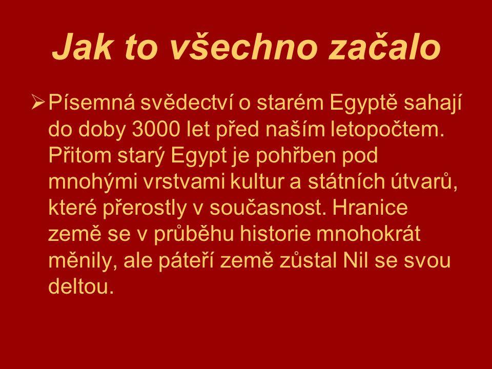 Jak to všechno začalo  Písemná svědectví o starém Egyptě sahají do doby 3000 let před naším letopočtem. Přitom starý Egypt je pohřben pod mnohými vrs