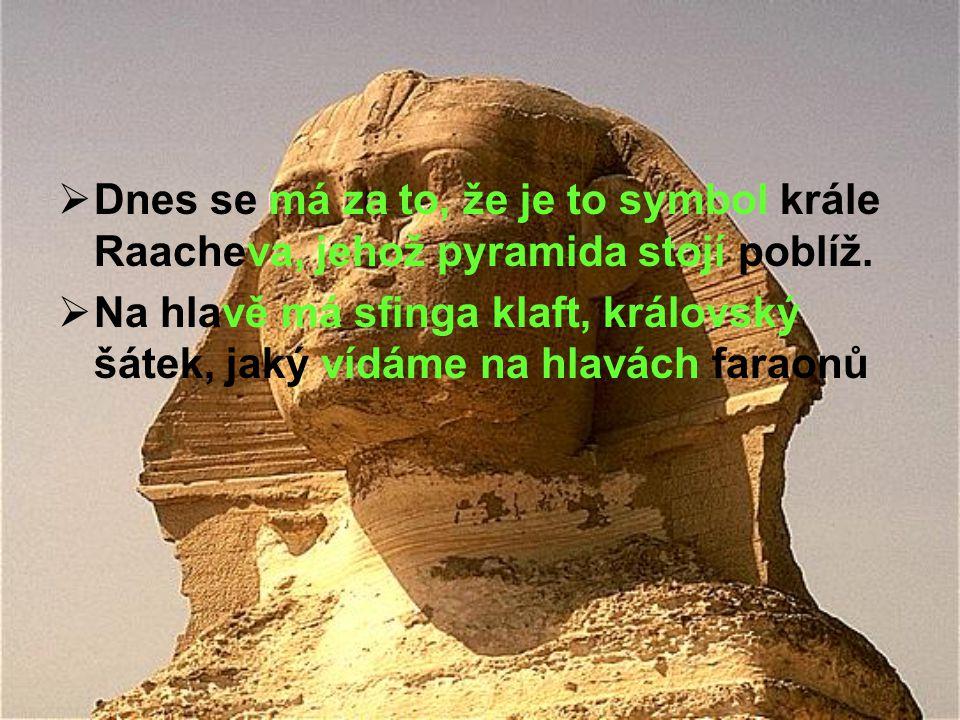  Dnes se má za to, že je to symbol krále Raacheva, jehož pyramida stojí poblíž.  Na hlavě má sfinga klaft, královský šátek, jaký vídáme na hlavách f