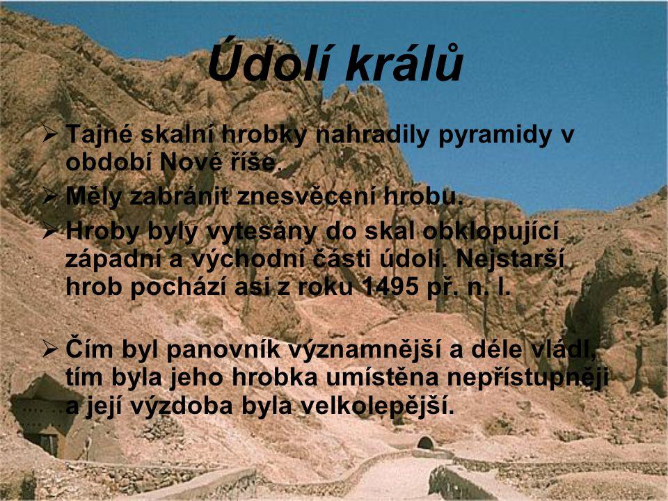 Údolí králů  Tajné skalní hrobky nahradily pyramidy v období Nové říše.  Měly zabránit znesvěcení hrobu.  Hroby byly vytesány do skal obklopující z