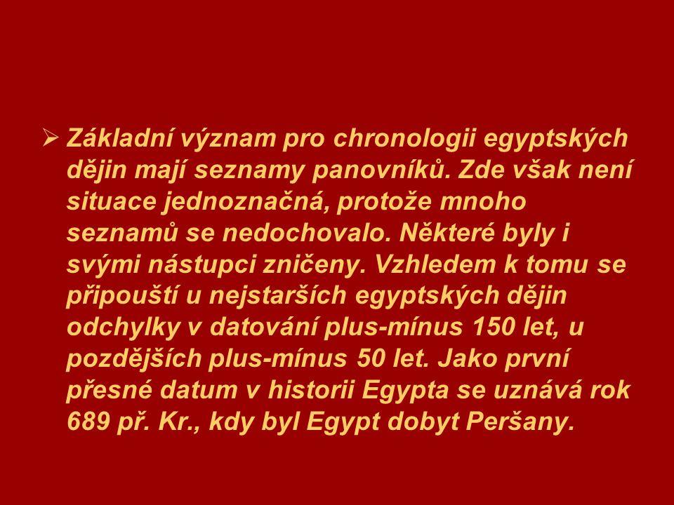  Základní význam pro chronologii egyptských dějin mají seznamy panovníků. Zde však není situace jednoznačná, protože mnoho seznamů se nedochovalo. Ně