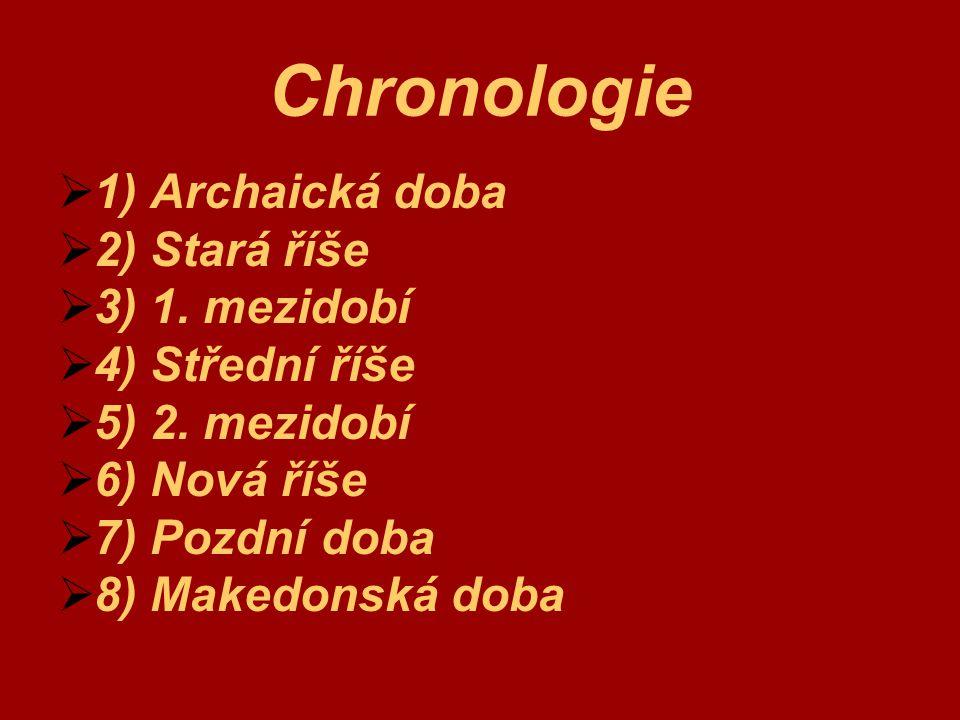 Chronologie  1) Archaická doba  2) Stará říše  3) 1. mezidobí  4) Střední říše  5) 2. mezidobí  6) Nová říše  7) Pozdní doba  8) Makedonská do