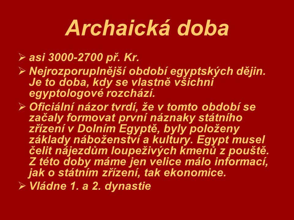 Archaická doba  asi 3000-2700 př. Kr.  Nejrozporuplnější období egyptských dějin. Je to doba, kdy se vlastně všichni egyptologové rozchází.  Oficiá