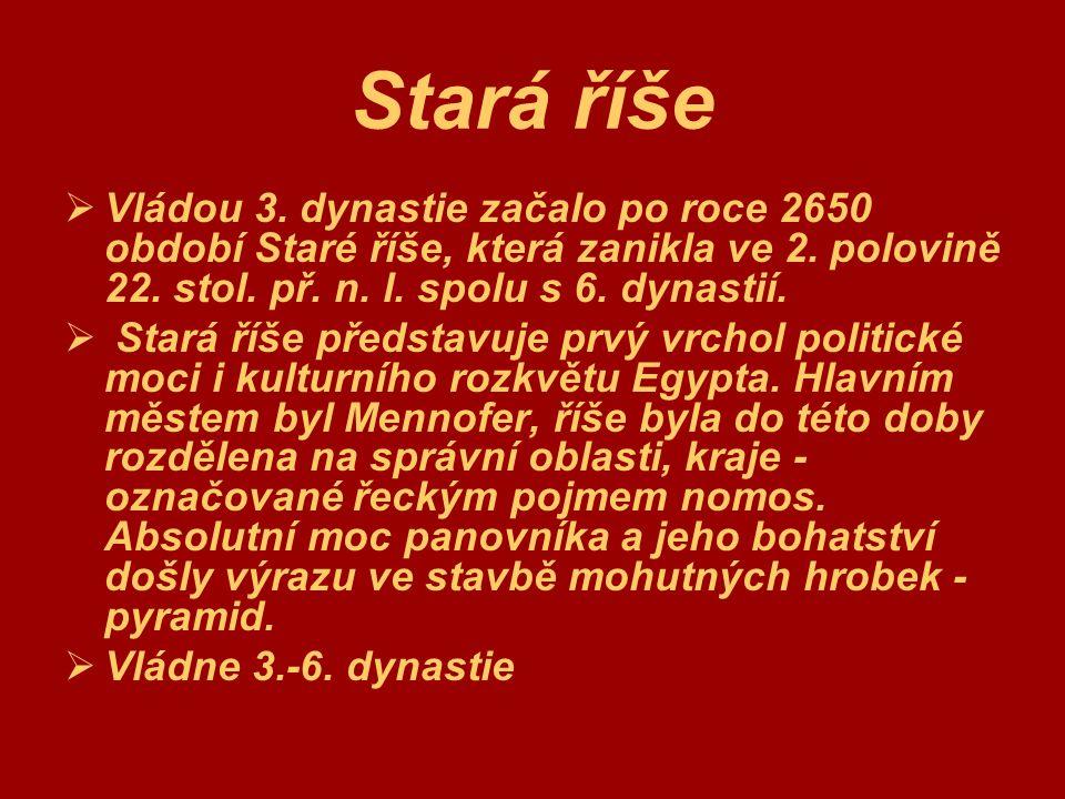 Stará říše  Vládou 3. dynastie začalo po roce 2650 období Staré říše, která zanikla ve 2. polovině 22. stol. př. n. l. spolu s 6. dynastií.  Stará ř