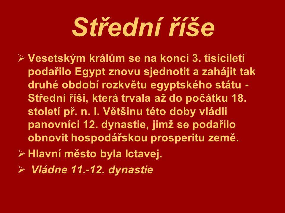 Střední říše  Vesetským králům se na konci 3. tisíciletí podařilo Egypt znovu sjednotit a zahájit tak druhé období rozkvětu egyptského státu - Středn