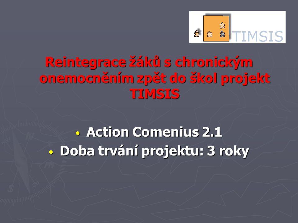 Reintegrace žáků s chronickým onemocněním zpět do škol projekt TIMSIS Action Comenius 2.1 Action Comenius 2.1 Doba trvání projektu: 3 roky Doba trvání projektu: 3 roky