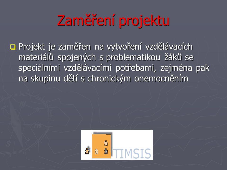 Zaměření projektu  Projekt je zaměřen na vytvoření vzdělávacích materiálů spojených s problematikou žáků se speciálními vzdělávacími potřebami, zejména pak na skupinu dětí s chronickým onemocněním