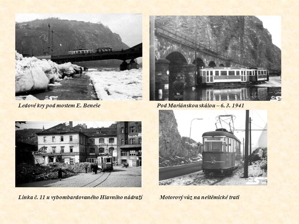 Linka č. 11 u vybombardovaného Hlavního nádraží Motorový vůz na neštěmické trati Ledové kry pod mostem E. Beneše Pod Mariánskou skálou – 6. 3. 1941