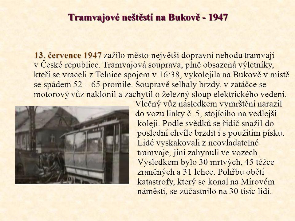 Tramvajové neštěstí na Bukově - 1947 13. července 1947 13. července 1947 zažilo město největší dopravní nehodu tramvají v České republice. Tramvajová