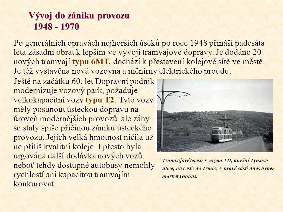 Vývoj do zániku provozu 1948 - 1970 Vývoj do zániku provozu 1948 - 1970 Po generálních opravách nejhorších úseků po roce 1948 přináší padesátá léta zásadní obrat k lepším ve vývoji tramvajové dopravy.