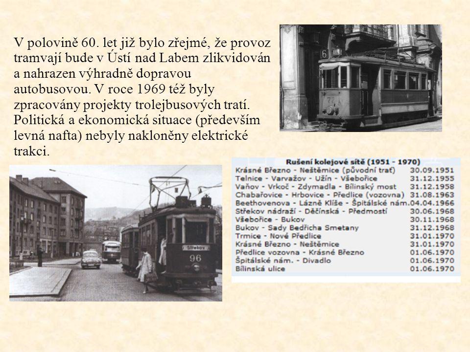V polovině 60. let již bylo zřejmé, že provoz tramvají bude v Ústí nad Labem zlikvidován a nahrazen výhradně dopravou autobusovou. V roce 1969 též byl