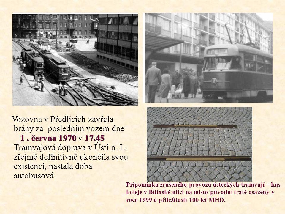 1. června 1970 17.45 Vozovna v Předlicích zavřela brány za posledním vozem dne 1. června 1970 v 17.45 Tramvajová doprava v Ústí n. L. zřejmě definitiv