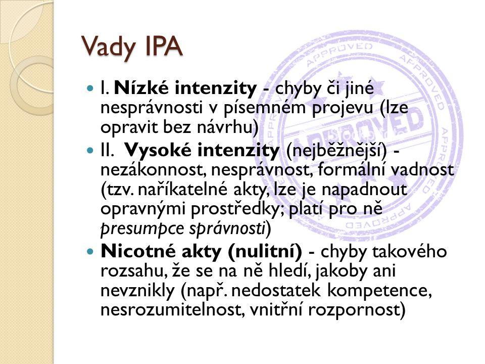 Vady IPA I. Nízké intenzity - chyby či jiné nesprávnosti v písemném projevu (lze opravit bez návrhu) II. Vysoké intenzity (nejběžnější) - nezákonnost,