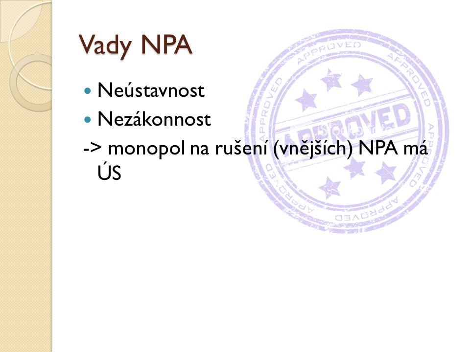 Vady NPA Neústavnost Nezákonnost -> monopol na rušení (vnějších) NPA má ÚS