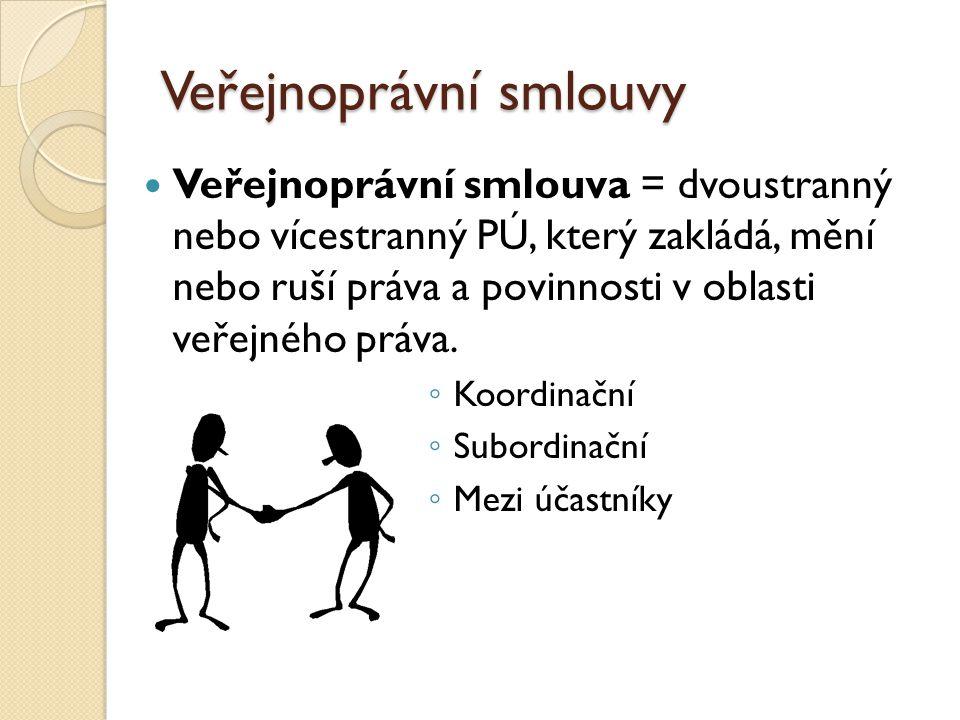 Veřejnoprávní smlouvy Veřejnoprávní smlouva = dvoustranný nebo vícestranný PÚ, který zakládá, mění nebo ruší práva a povinnosti v oblasti veřejného pr
