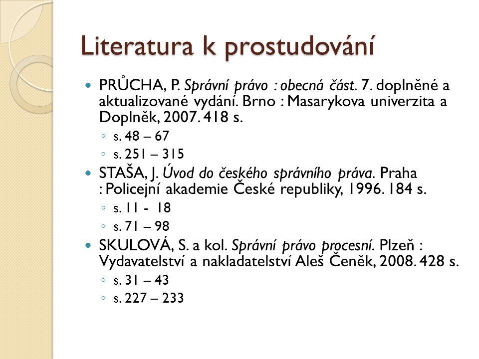 Literatura k prostudování PRŮCHA, P. Správní právo : obecná část. 7. doplněné a aktualizované vydání. Brno : Masarykova univerzita a Doplněk, 2007. 41