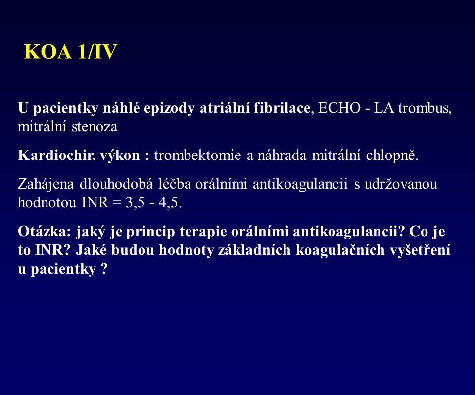 KOA 1/IV U pacientky náhlé epizody atriální fibrilace, ECHO - LA trombus, mitrální stenoza Kardiochir. výkon : trombektomie a náhrada mitrální chlopně