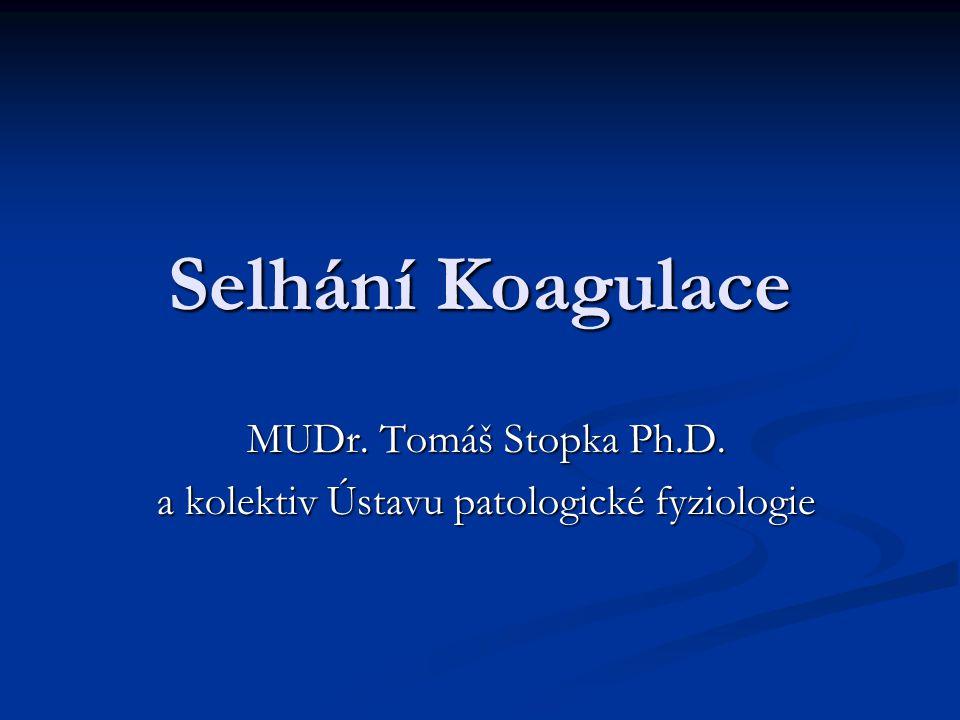 Selhání Koagulace MUDr. Tomáš Stopka Ph.D. a kolektiv Ústavu patologické fyziologie