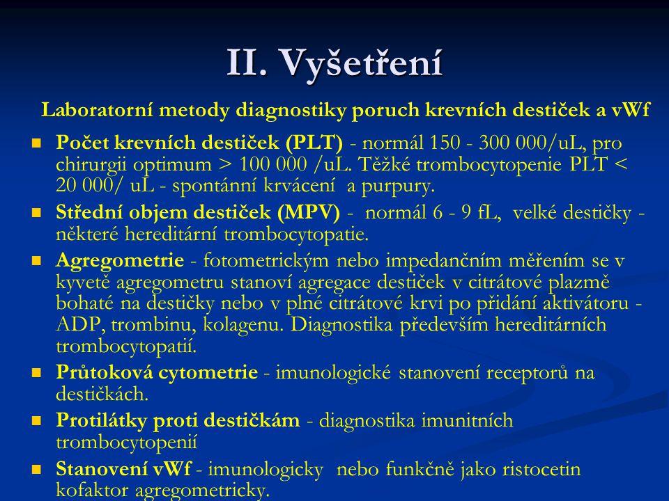 II. Vyšetření Počet krevních destiček (PLT) - normál 150 - 300 000/uL, pro chirurgii optimum > 100 000 /uL. Těžké trombocytopenie PLT < 20 000/ uL - s