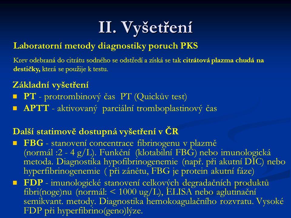 II. Vyšetření Základní vyšetření PT - protrombinový čas PT (Quickův test) APTT - aktivovaný parciální tromboplastinový čas Další statimově dostupná vy