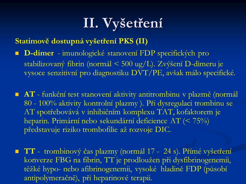 II. Vyšetření D-dimer - imunologické stanovení FDP specifických pro stabilizovaný fibrin (normál < 500 ug/L). Zvýšení D-dimeru je vysoce senzitivní pr