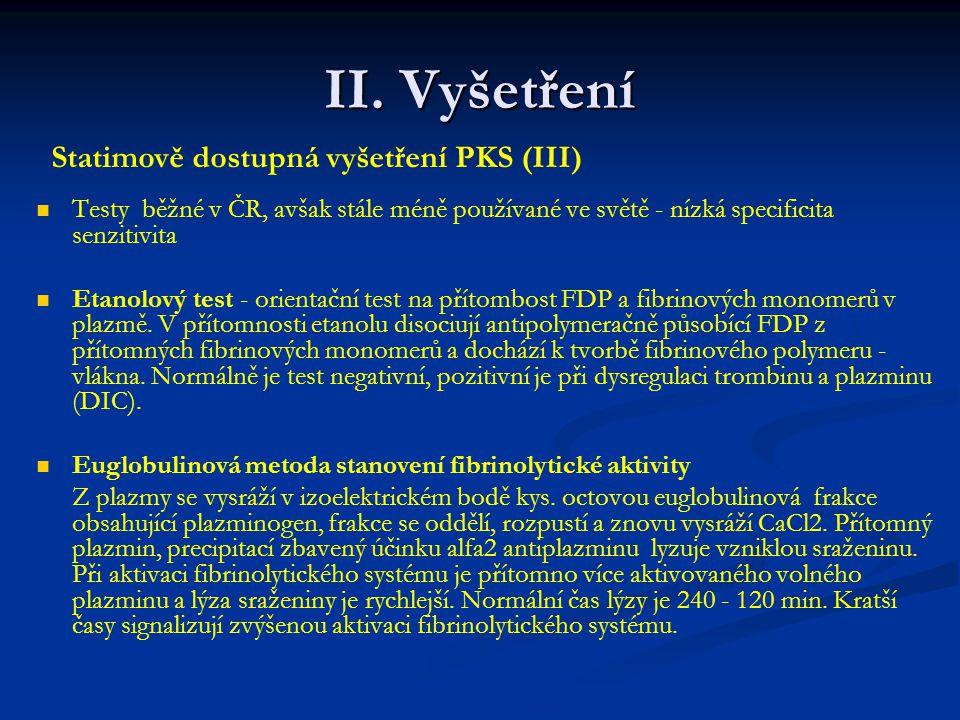 II. Vyšetření Testy běžné v ČR, avšak stále méně používané ve světě - nízká specificita senzitivita Etanolový test - orientační test na přítombost FDP