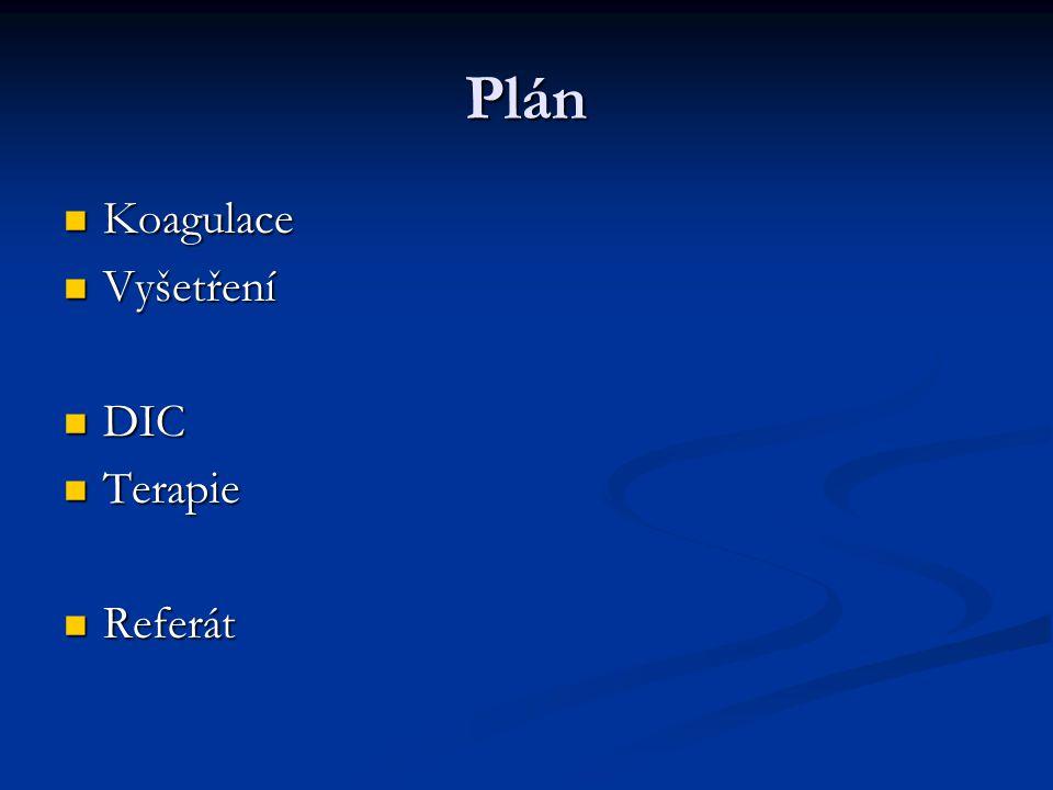 Plán Koagulace Koagulace Vyšetření Vyšetření DIC DIC Terapie Terapie Referát Referát