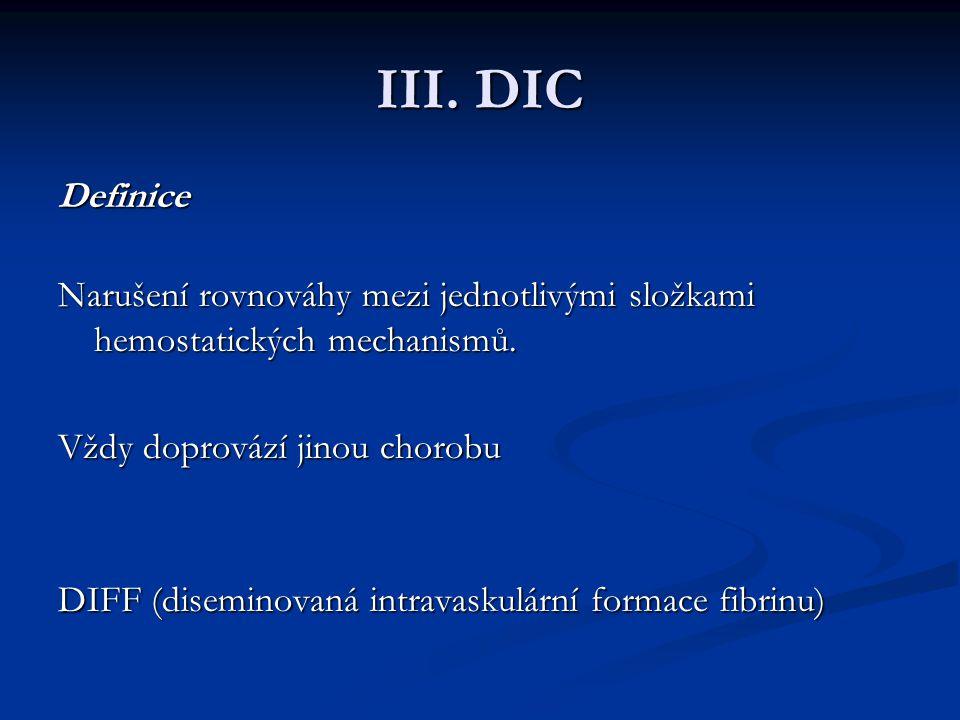 III.DIC Definice Definice Narušení rovnováhy mezi jednotlivými složkami hemostatických mechanismů.