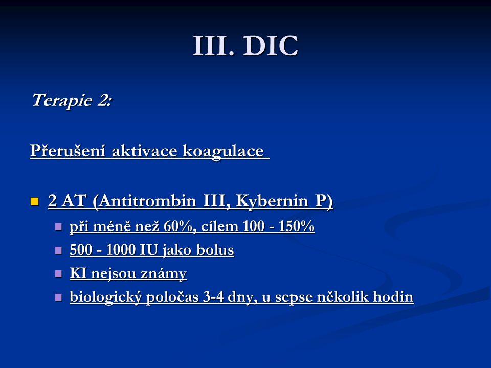 III. DIC Terapie 2: Terapie 2: Přerušení aktivace koagulace Přerušení aktivace koagulace 2 AT (Antitrombin III, Kybernin P) 2 AT (Antitrombin III, Kyb