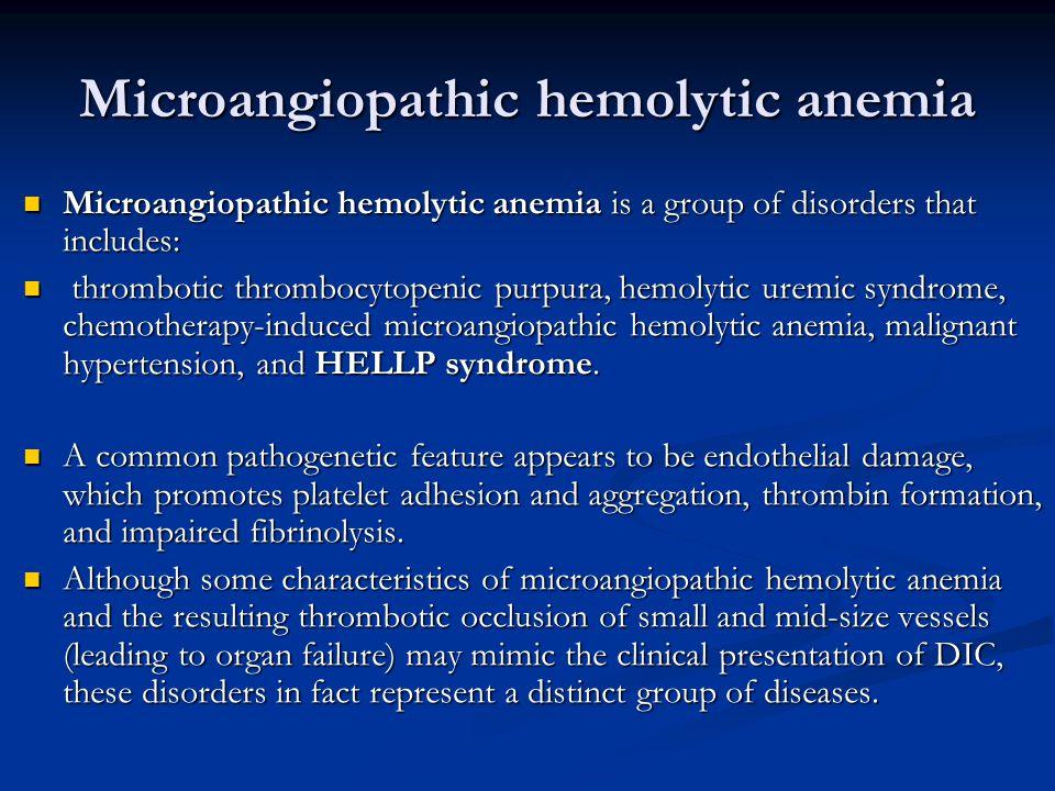 Microangiopathic hemolytic anemia Microangiopathic hemolytic anemia is a group of disorders that includes: Microangiopathic hemolytic anemia is a group of disorders that includes: thrombotic thrombocytopenic purpura, hemolytic uremic syndrome, chemotherapy-induced microangiopathic hemolytic anemia, malignant hypertension, and HELLP syndrome.