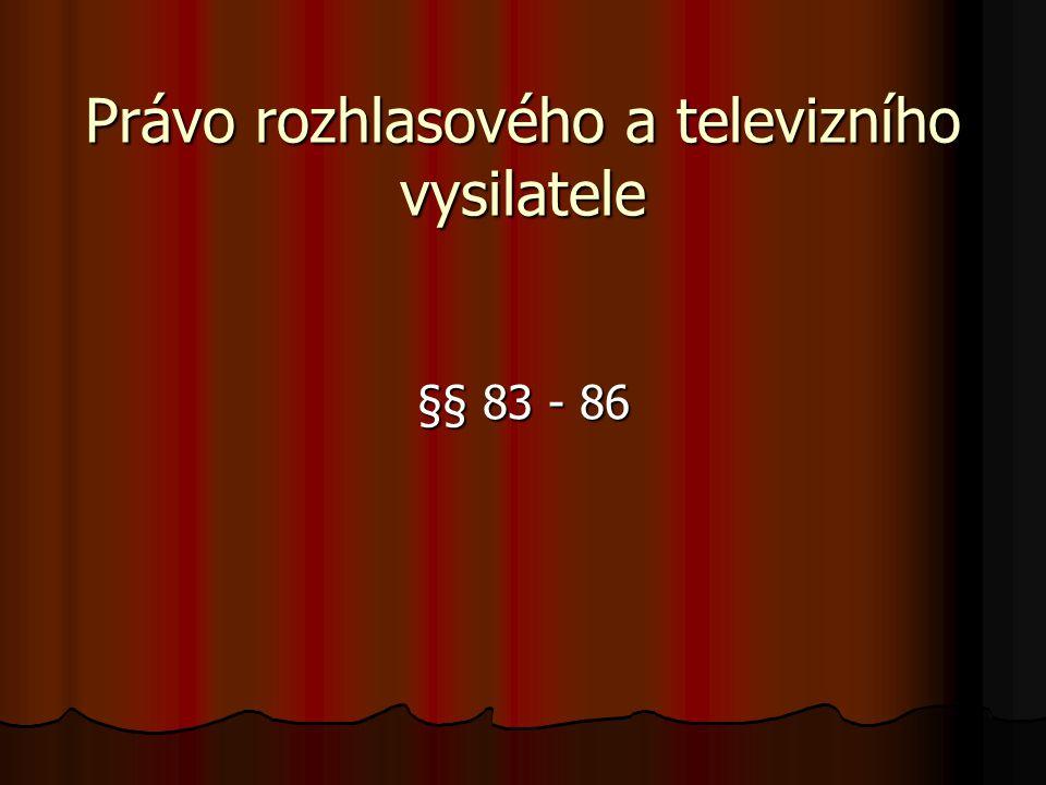 Právo rozhlasového a televizního vysilatele §§ 83 - 86