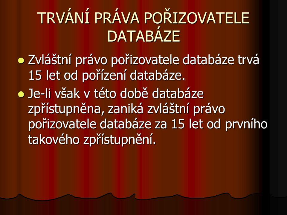 TRVÁNÍ PRÁVA POŘIZOVATELE DATABÁZE Zvláštní právo pořizovatele databáze trvá 15 let od pořízení databáze.