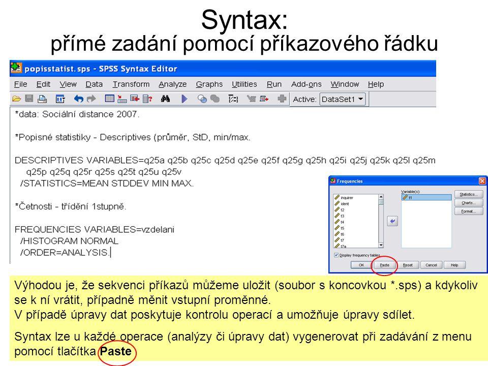 10 Syntax: přímé zadání pomocí příkazového řádku Výhodou je, že sekvenci příkazů můžeme uložit (soubor s koncovkou *.sps) a kdykoliv se k ní vrátit, p