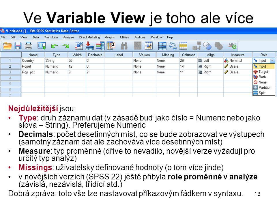 13 Ve Variable View je toho ale více Nejdůležitější jsou: Type: druh záznamu dat (v zásadě buď jako číslo = Numeric nebo jako slova = String). Preferu