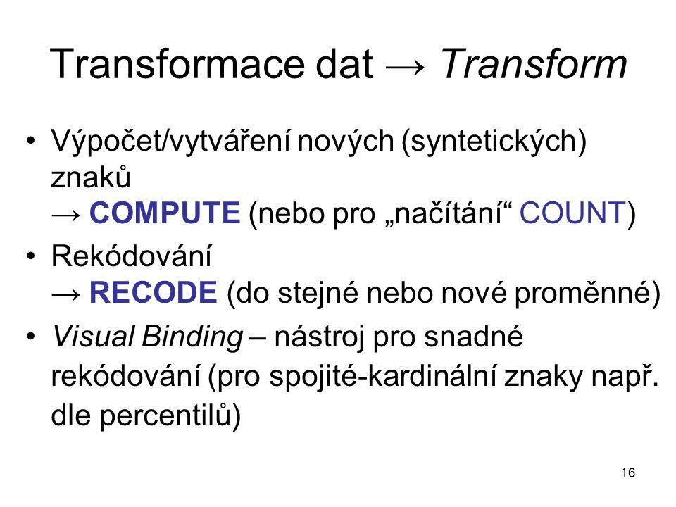 """16 Transformace dat → Transform Výpočet/vytváření nových (syntetických) znaků → COMPUTE (nebo pro """"načítání"""" COUNT) Rekódování → RECODE (do stejné neb"""