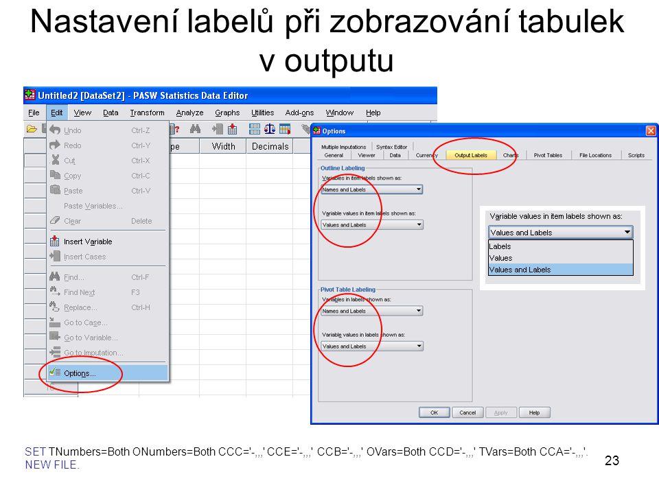 23 Nastavení labelů při zobrazování tabulek v outputu SET TNumbers=Both ONumbers=Both CCC='-,,,' CCE='-,,,' CCB='-,,,' OVars=Both CCD='-,,,' TVars=Bot