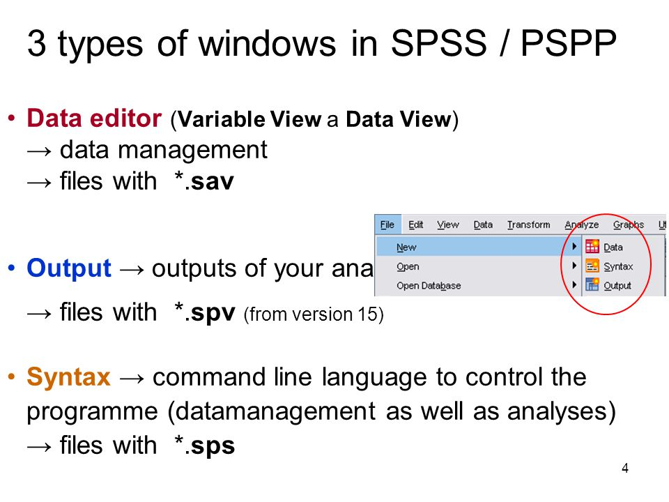 4 3 types of windows in SPSS / PSPP Data editor (Variable View a Data View) → data management → files with *.sav Output → outputs of your analyses → files with *.spv (from version 15) Syntax → command line language to control the programme (datamanagement as well as analyses) → files with *.sps