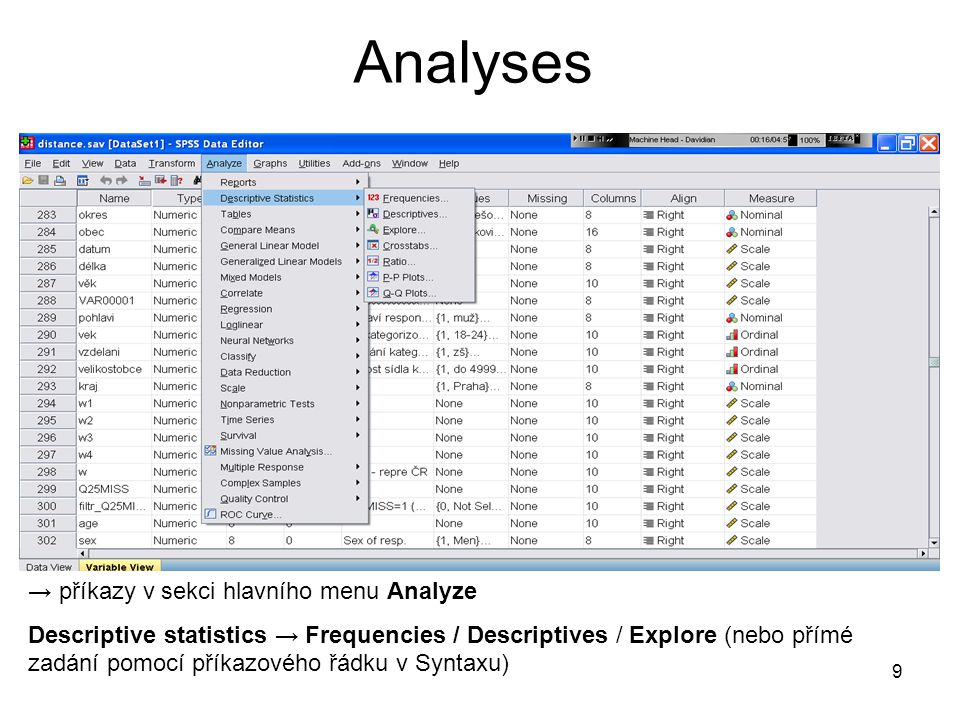 9 Analyses → příkazy v sekci hlavního menu Analyze Descriptive statistics → Frequencies / Descriptives / Explore (nebo přímé zadání pomocí příkazového