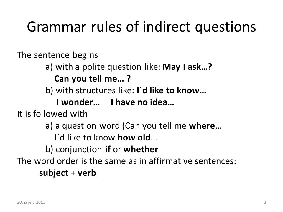 Grammar rules of indirect questions The sentence begins a) with a polite question like: May I ask…? Can you tell me… ? b) with structures like: I´d li