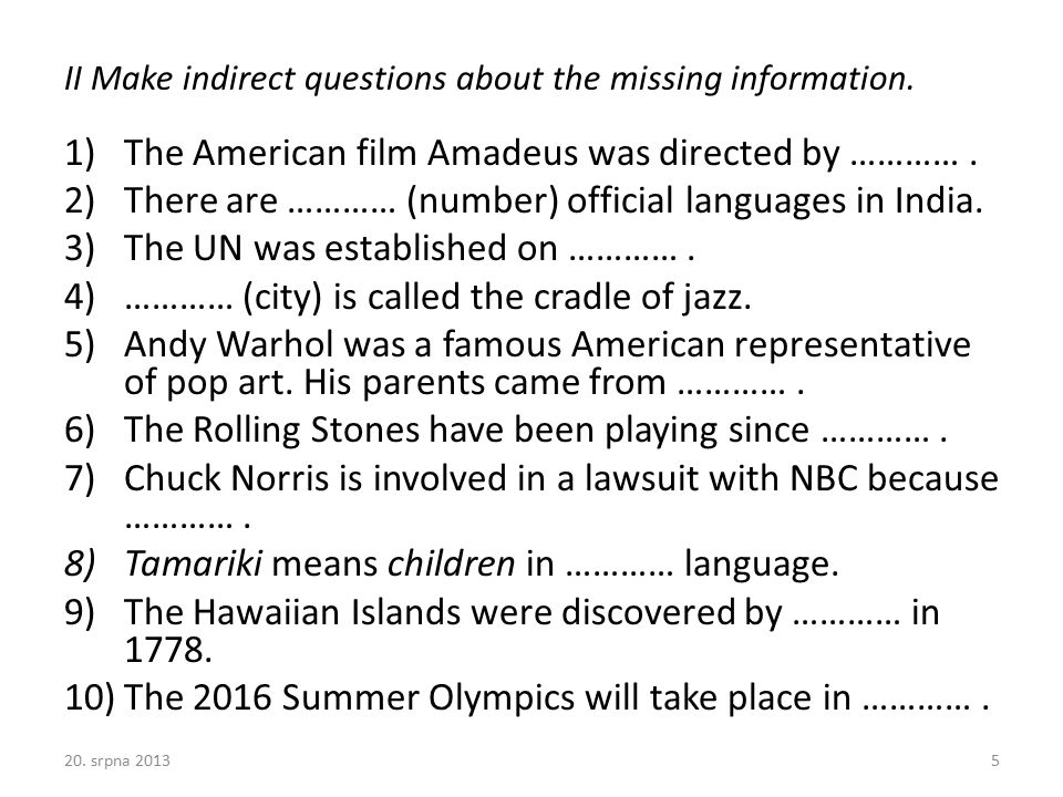 KEY - Make indirect questions about the missing information.