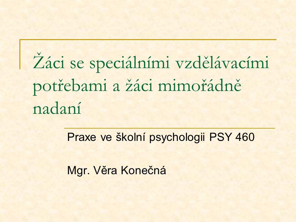 Žáci se speciálními vzdělávacími potřebami a žáci mimořádně nadaní Praxe ve školní psychologii PSY 460 Mgr.