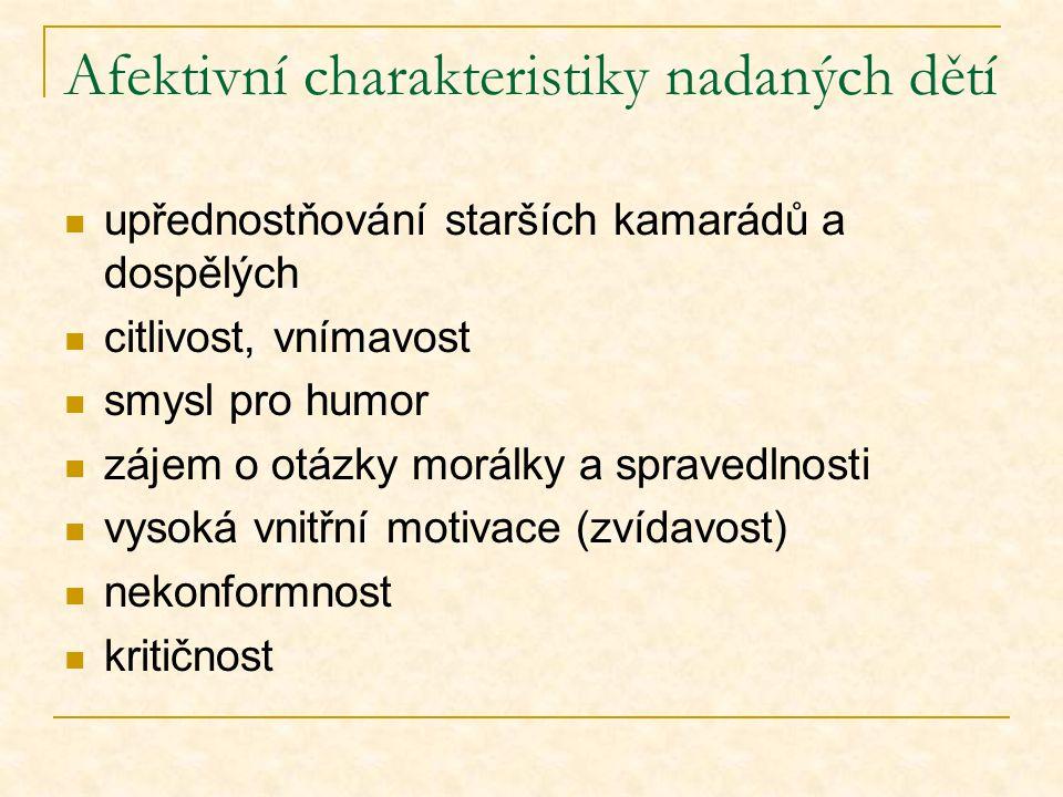 Afektivní charakteristiky nadaných dětí upřednostňování starších kamarádů a dospělých citlivost, vnímavost smysl pro humor zájem o otázky morálky a spravedlnosti vysoká vnitřní motivace (zvídavost) nekonformnost kritičnost