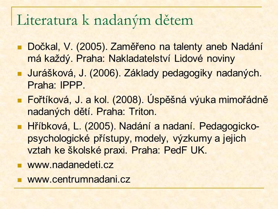 Literatura k nadaným dětem Dočkal, V.(2005). Zaměřeno na talenty aneb Nadání má každý.
