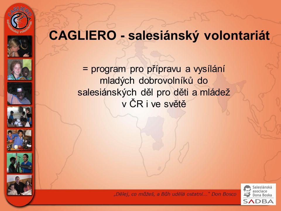 """CAGLIERO - salesiánský volontariát """"Dělej, co můžeš, a Bůh udělá ostatní... Don Bosco = program pro přípravu a vysílání mladých dobrovolníků do salesiánských děl pro děti a mládež v ČR i ve světě"""